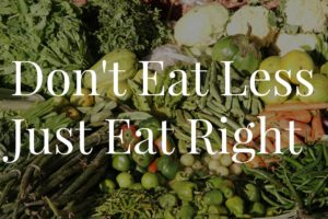 Don't eat less, just eat right