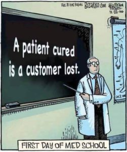 A patient cured is a customer lost.