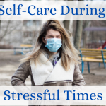Self Care During Stressful Times