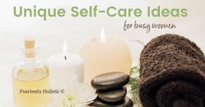 Unique Self Care Ideas For Busy Women